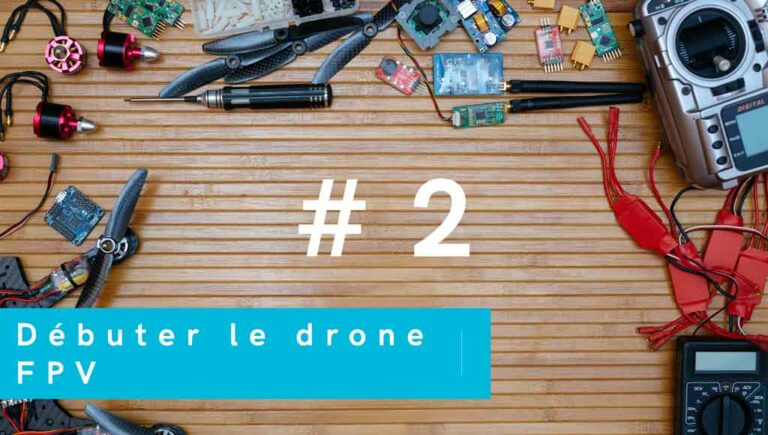 Tout savoir pour débuter le drone fpv choisir les pièces de drone et monter son drone fpv