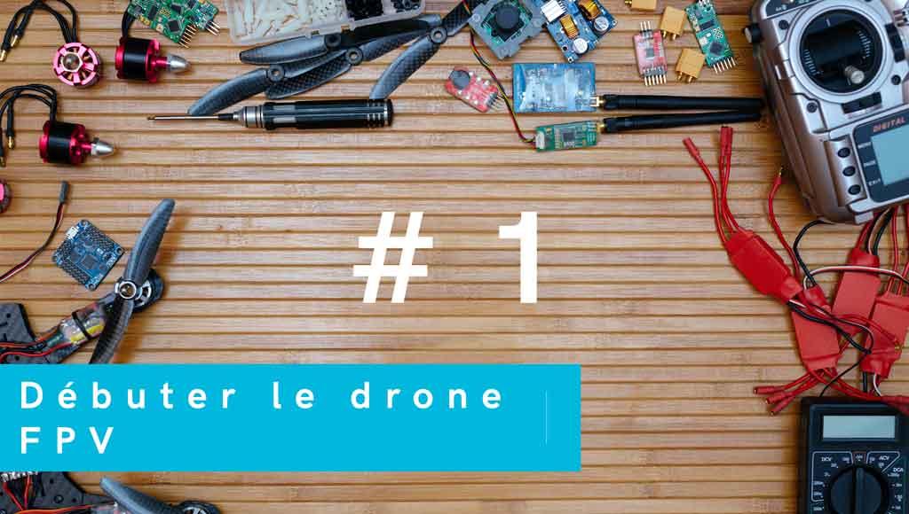 Tout savoir pour débuter le drone fpv les bases